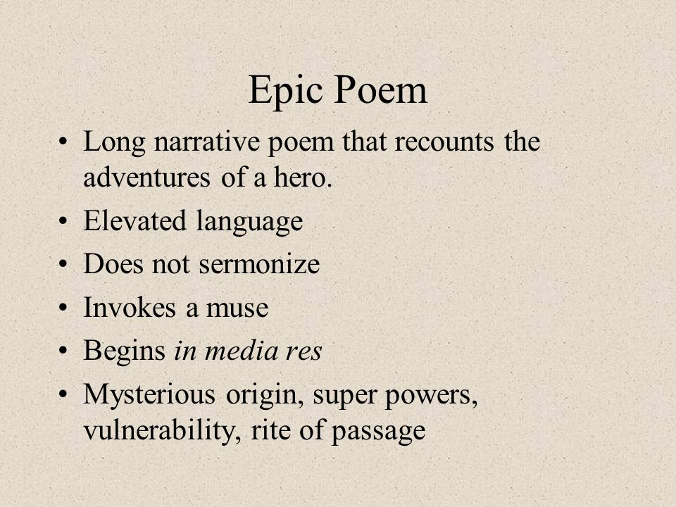Epic Poem Long narrative poem that recounts the adventures of a hero. Elevated language Does not sermonize Invokes a muse Begins in media res Mysterio