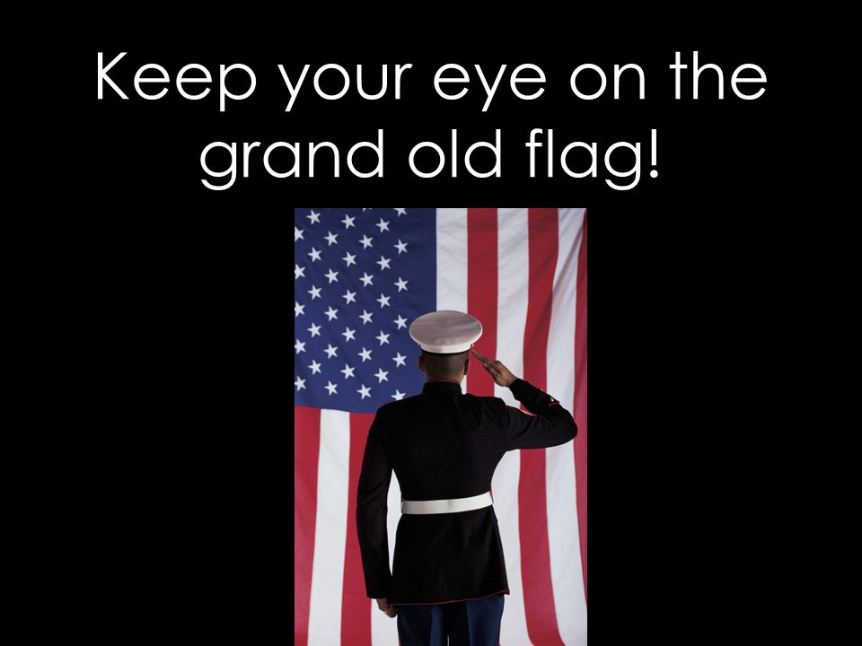 Keep your eye on the grand old flag!