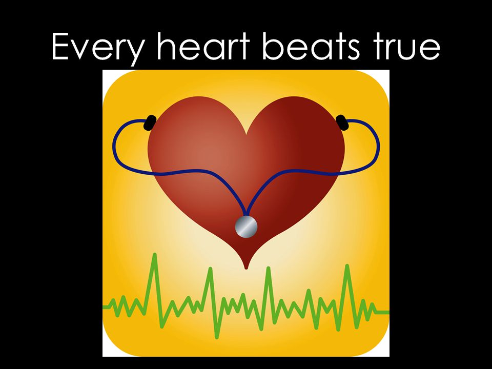 Every heart beats true
