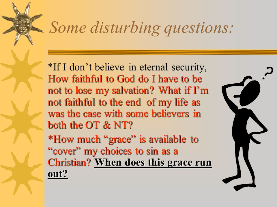 Some disturbing questions: How faithful to God do I have to be not to lose my salvation.