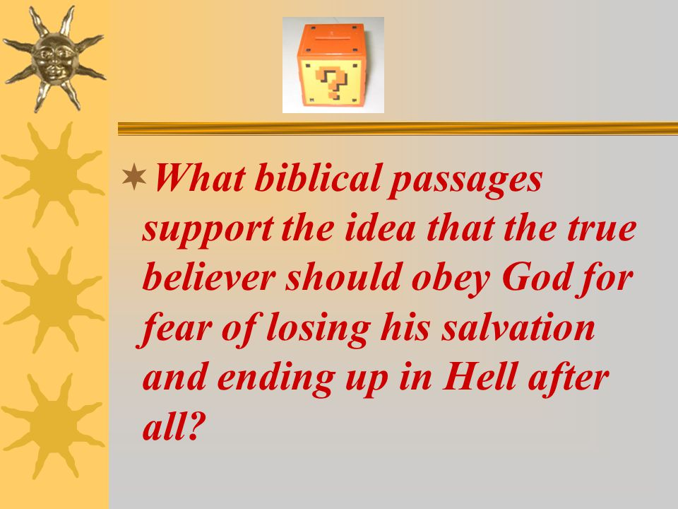 What biblical passages support the idea that the true believer should obey God for fear of losing his salvation and ending up in Hell after all?