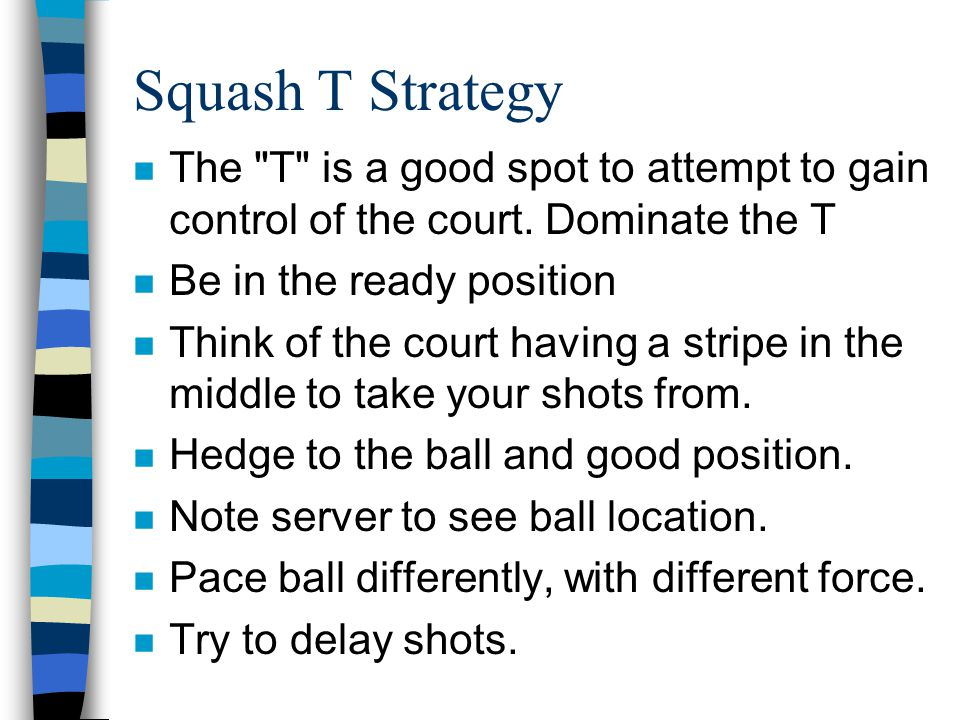 Squash T Strategy n The T is a good spot to attempt to gain control of the court.