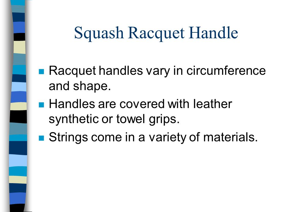 Squash Racquet Handle n Racquet handles vary in circumference and shape.