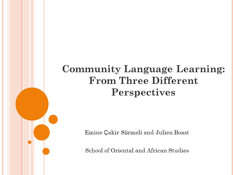 Community Language Learning: From Three Different Perspectives Emine Ç akir S ü rmeli and Julien Boast School of Oriental and African Studies