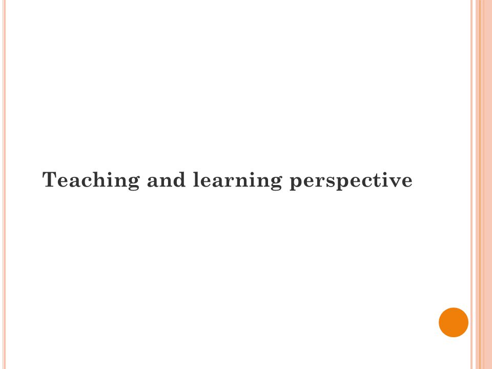 Teaching and learning perspective