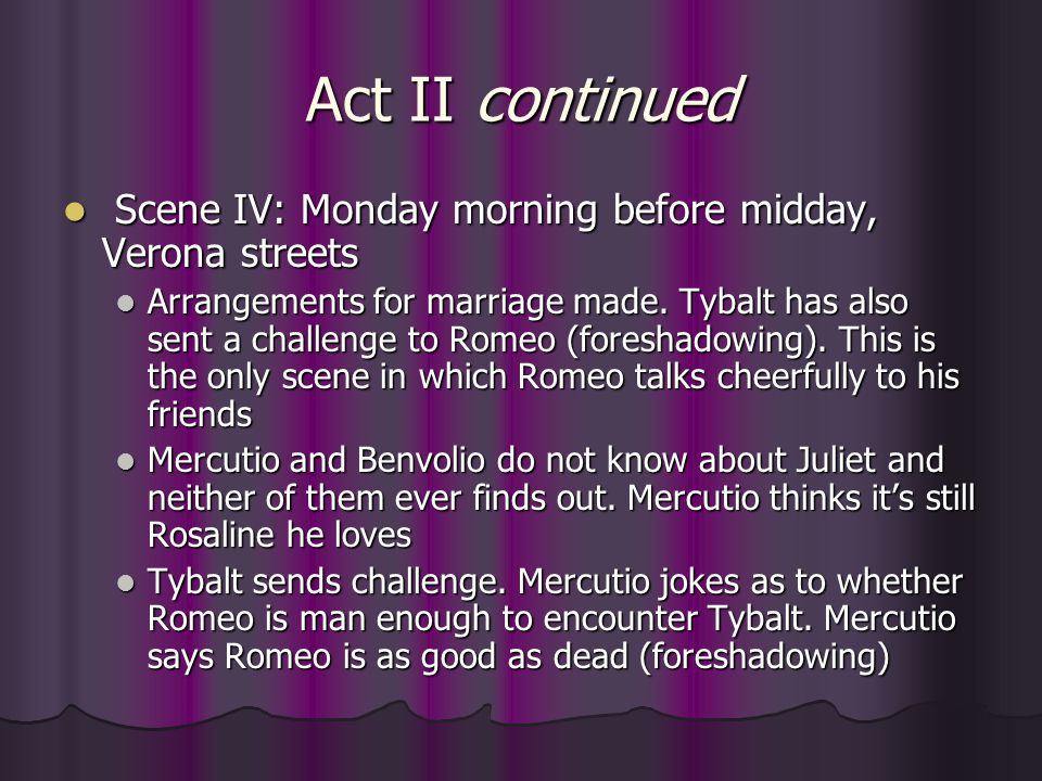 Act II continued Scene IV: Monday morning before midday, Verona streets Scene IV: Monday morning before midday, Verona streets Arrangements for marria