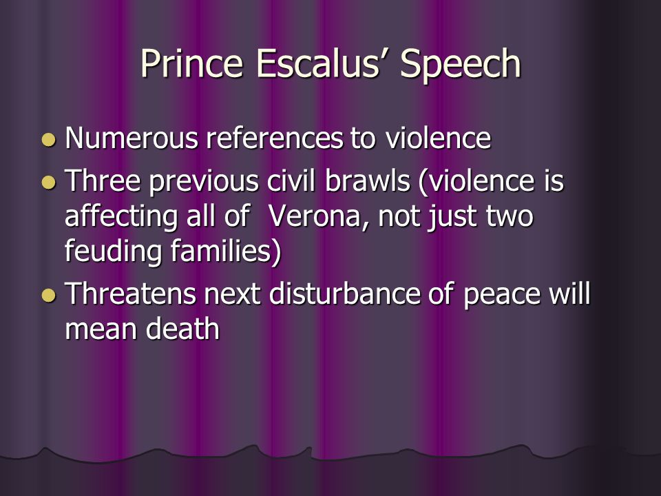 Prince Escalus' Speech Numerous references to violence Numerous references to violence Three previous civil brawls (violence is affecting all of Veron