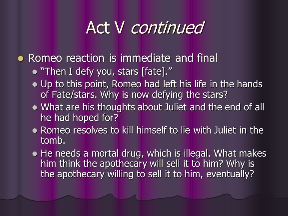"""Act V continued Romeo reaction is immediate and final Romeo reaction is immediate and final """"Then I defy you, stars [fate]."""" """"Then I defy you, stars ["""