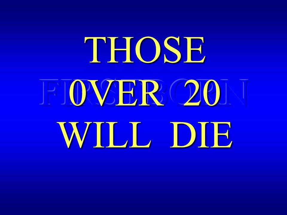0VER 20 THOSE WILL DIE