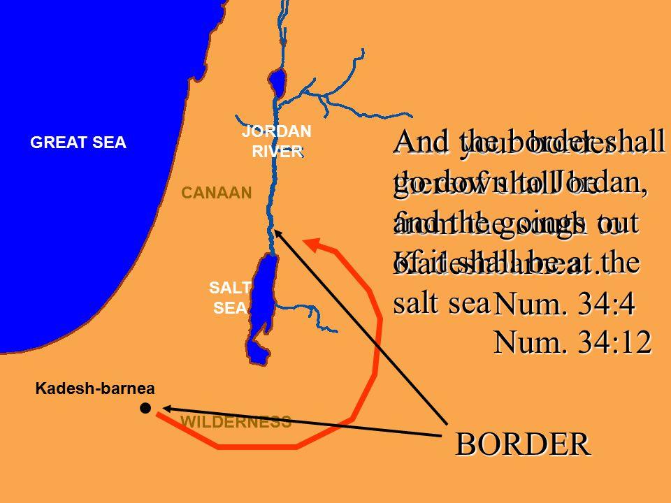 CANAAN JORDAN RIVER GREAT SEA SALT SEA WILDERNESS Kadesh-barnea And your border… thereof shall be from the south to Kadeshbarnea… Num.