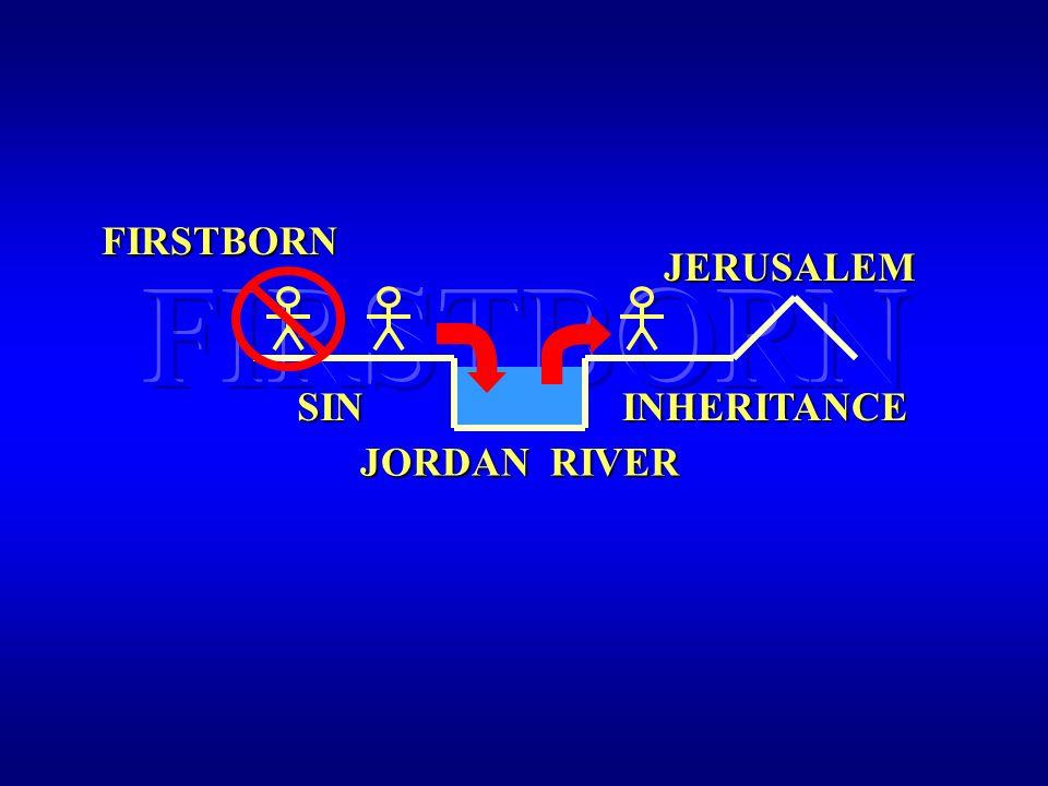 FIRSTBORN FIRSTBORN JORDAN RIVER SININHERITANCEJERUSALEM