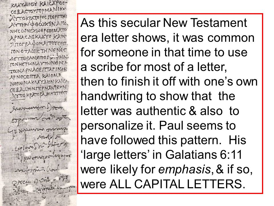As this secular New Testament era letter shows, it was common for someone in that time to use a scribe for most of a letter, then to finish it off with one's own handwriting to show that the letter was authentic & also to personalize it.