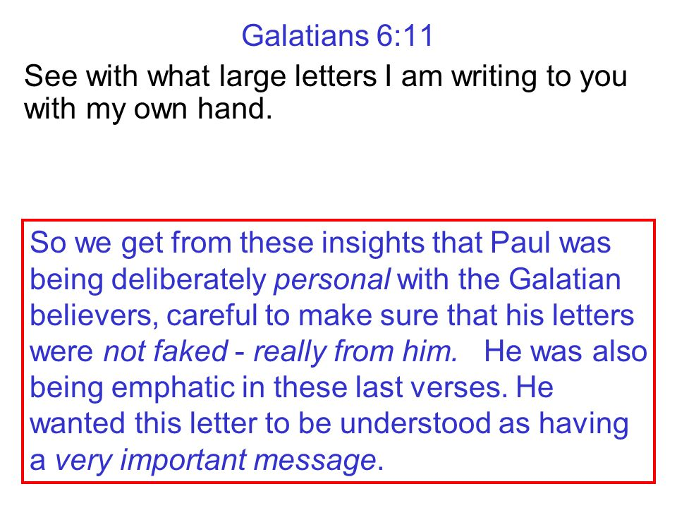 Galatians 6:11 See with what large letters I am writing to you with my own hand. So we get from these insights that Paul was being deliberately person