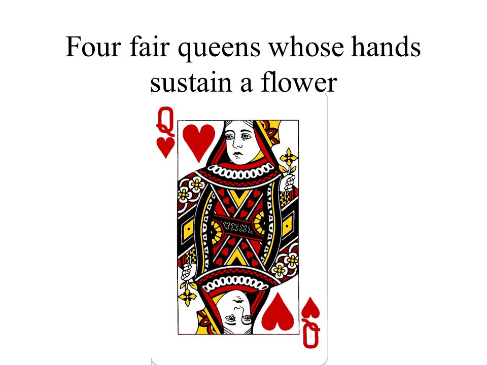 Four fair queens whose hands sustain a flower