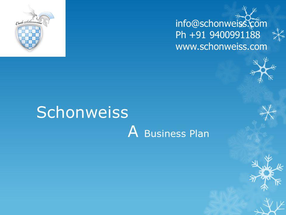 Schonweiss A Business Plan info@schonweiss.com Ph +91 9400991188 www.schonweiss.com