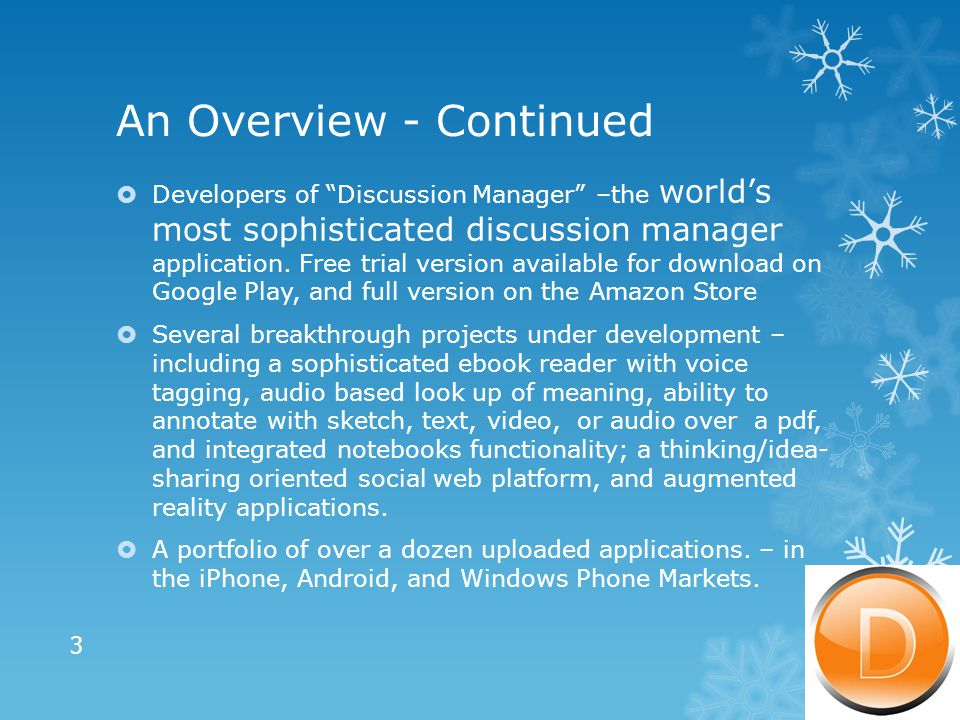 An Overview - Continued  Developers of Discussion Manager –the world's most sophisticated discussion manager application.