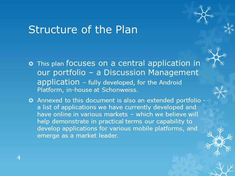 Structure of the Plan  This plan focuses on a central application in our portfolio – a Discussion Management application – fully developed, for the Android Platform, in-house at Schonweiss.