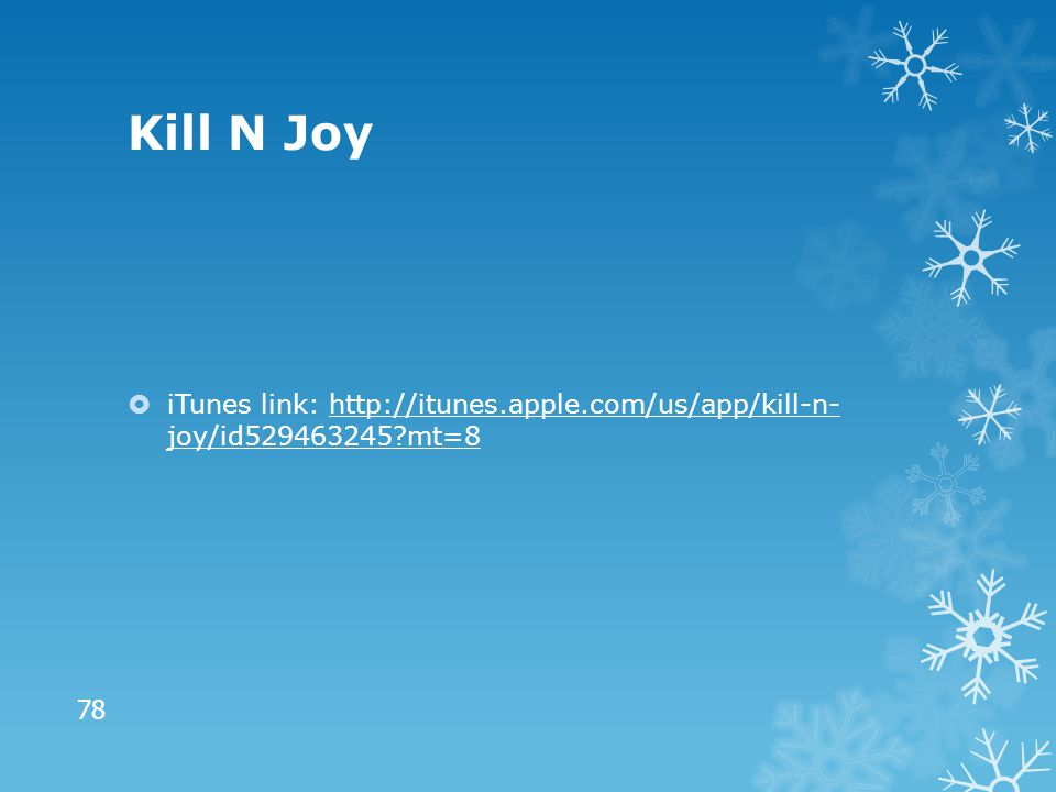 Kill N Joy  iTunes link: http://itunes.apple.com/us/app/kill-n- joy/id529463245?mt=8http://itunes.apple.com/us/app/kill-n- joy/id529463245?mt=8 78