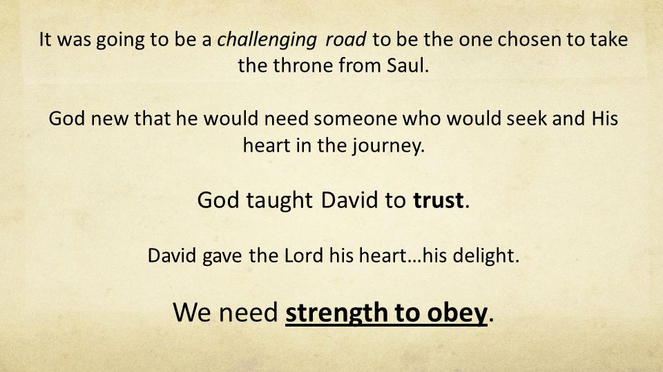 It was going to be a challenging road to be the one chosen to take the throne from Saul.