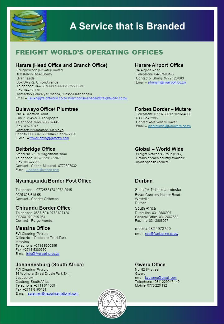 FREIGHT WORLD'S OPERATING OFFICES Harare (Head Office and Branch Office) Harare Airport Office Freight World (Private) Limited 34 Airport Road 100 Kel