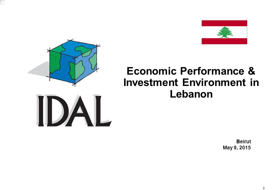 0 Beirut May 9, 2015 Economic Performance & Investment Environment in Lebanon