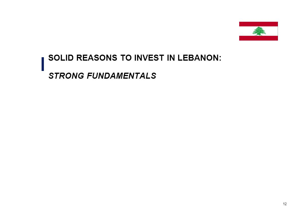 12 SOLID REASONS TO INVEST IN LEBANON: STRONG FUNDAMENTALS