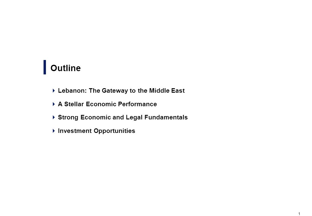 1 Outline  Lebanon: The Gateway to the Middle East  A Stellar Economic Performance  Strong Economic and Legal Fundamentals  Investment Opportunities