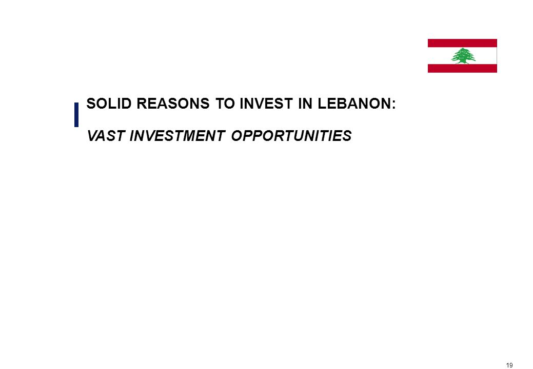 19 SOLID REASONS TO INVEST IN LEBANON: VAST INVESTMENT OPPORTUNITIES