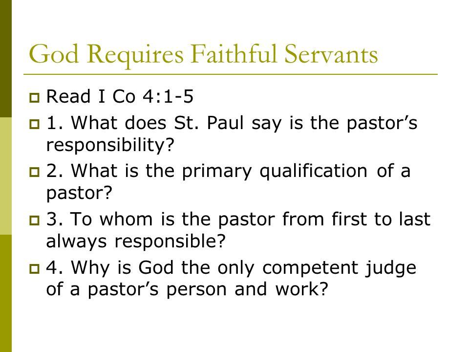 God Requires Faithful Servants  Read I Co 4:1-5  1.