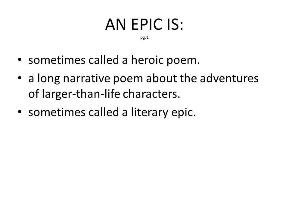 AN EPIC IS: pg.1 sometimes called a heroic poem.