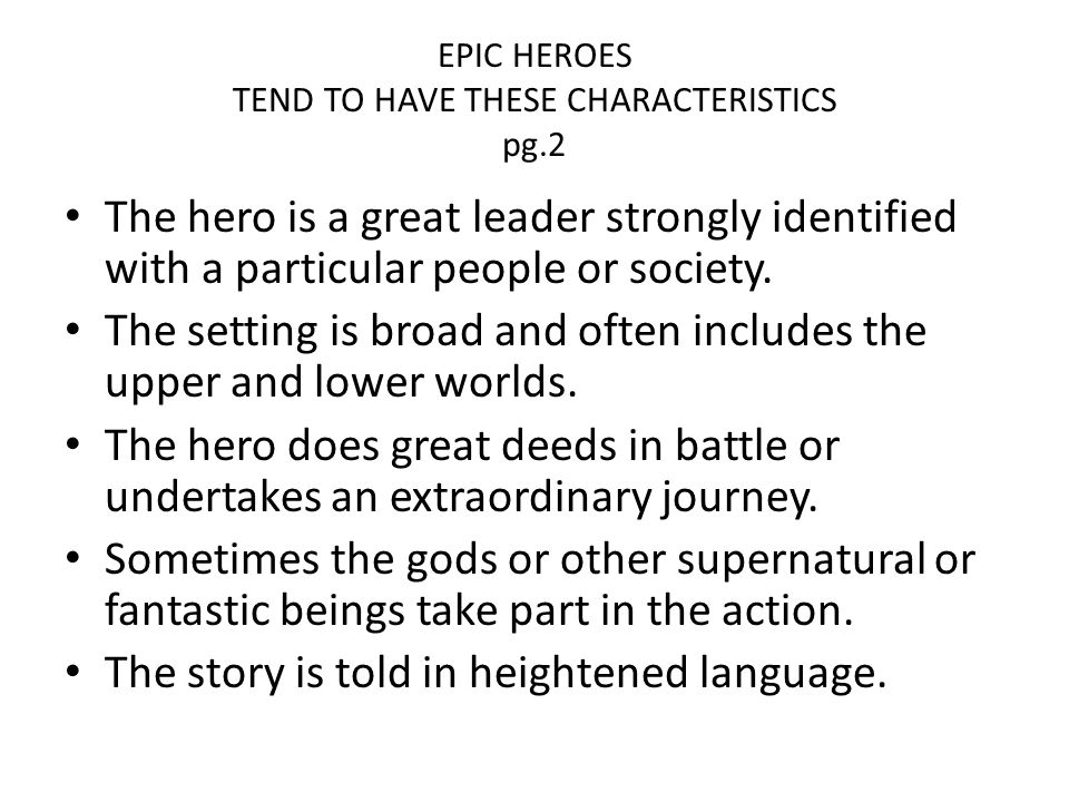 EPIC HEROES TEND TO HAVE THESE CHARACTERISTICS pg.2 The hero is a great leader strongly identified with a particular people or society.