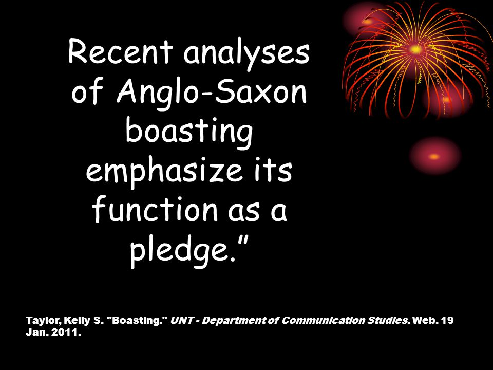 Recent analyses of Anglo-Saxon boasting emphasize its function as a pledge. Taylor, Kelly S.