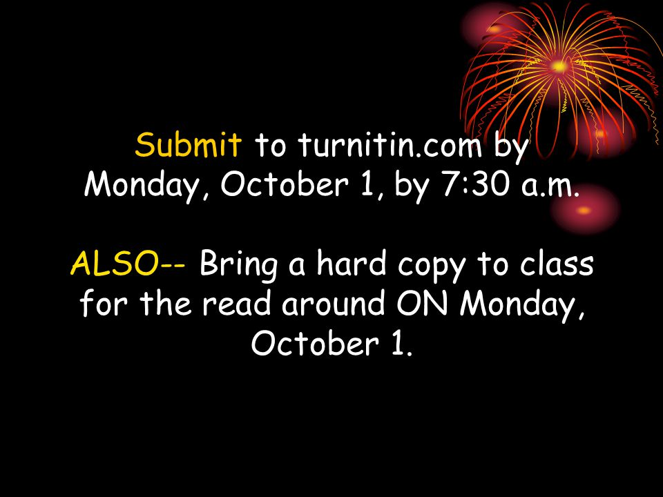 Submit to turnitin.com by Monday, October 1, by 7:30 a.m.