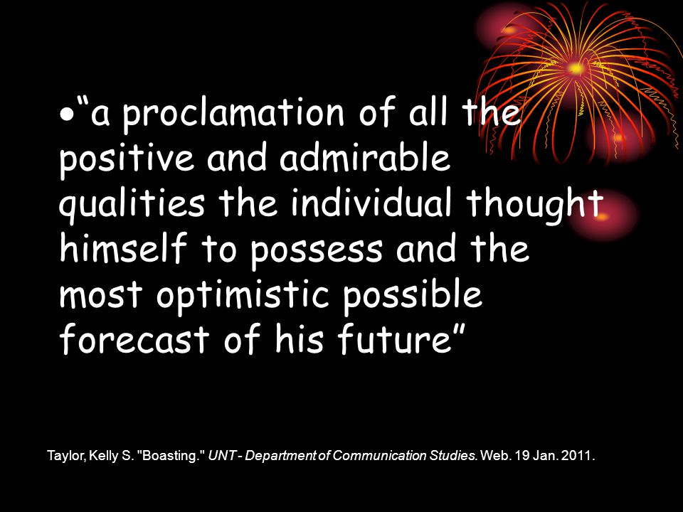  a proclamation of all the positive and admirable qualities the individual thought himself to possess and the most optimistic possible forecast of his future Taylor, Kelly S.