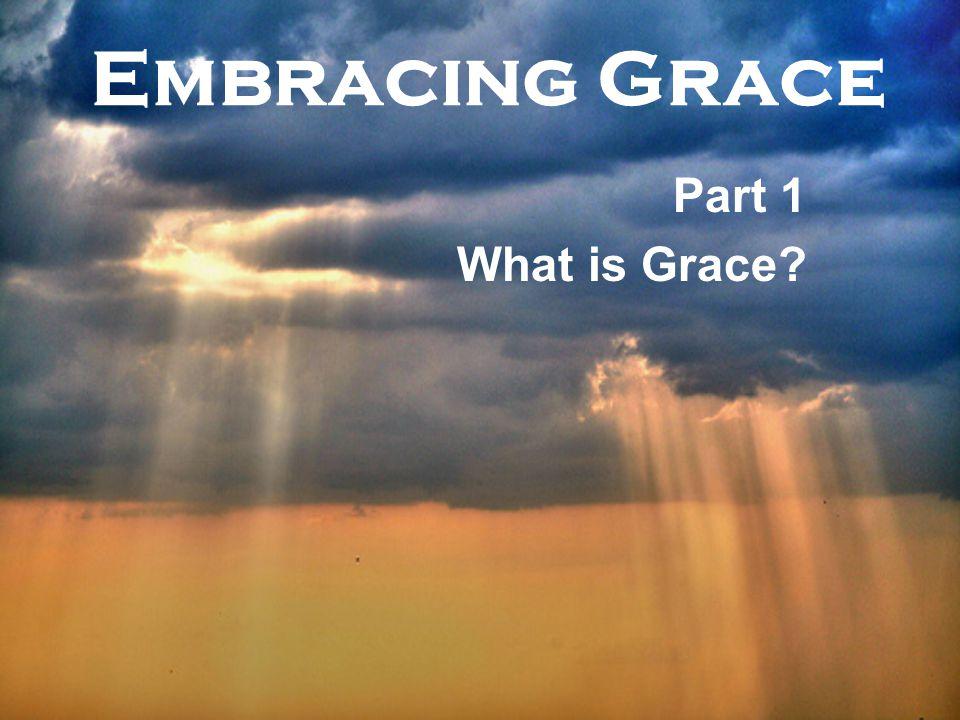 Embracing Grace Part 1 What is Grace?
