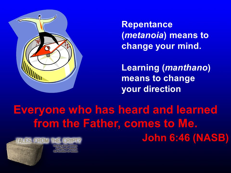 Repentance (metanoia) means to change your mind.