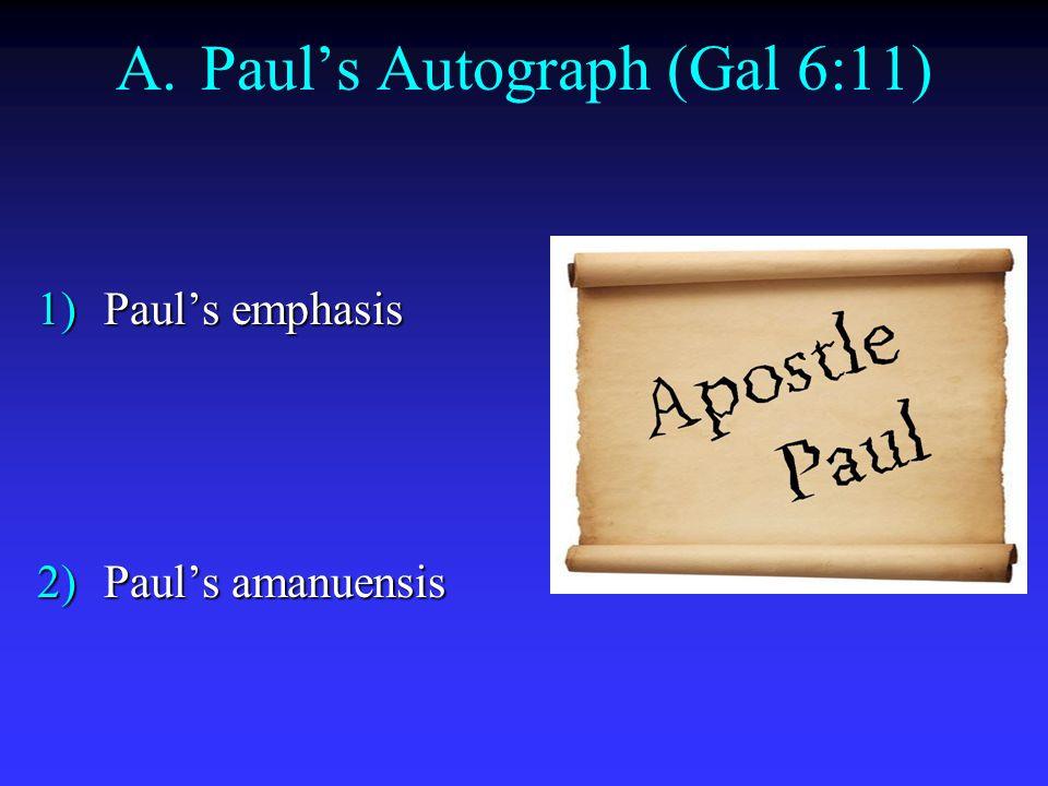 A.Paul's Autograph (Gal 6:11) 1)Paul's emphasis 2)Paul's amanuensis