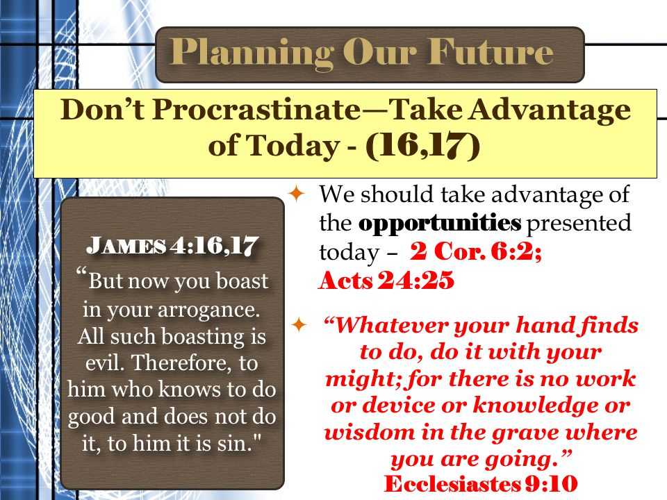 Planning Our Future  We should take advantage of the opportunities presented today – 2 Cor.