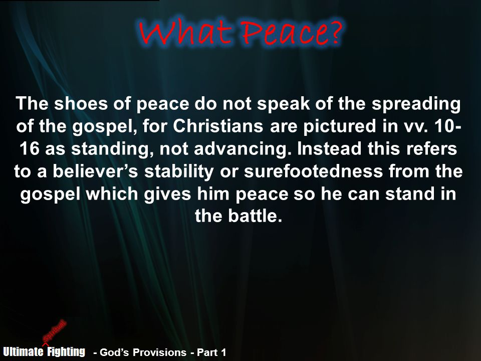 - God's Provisions - Part 1 The shoes of peace do not speak of the spreading of the gospel, for Christians are pictured in vv.