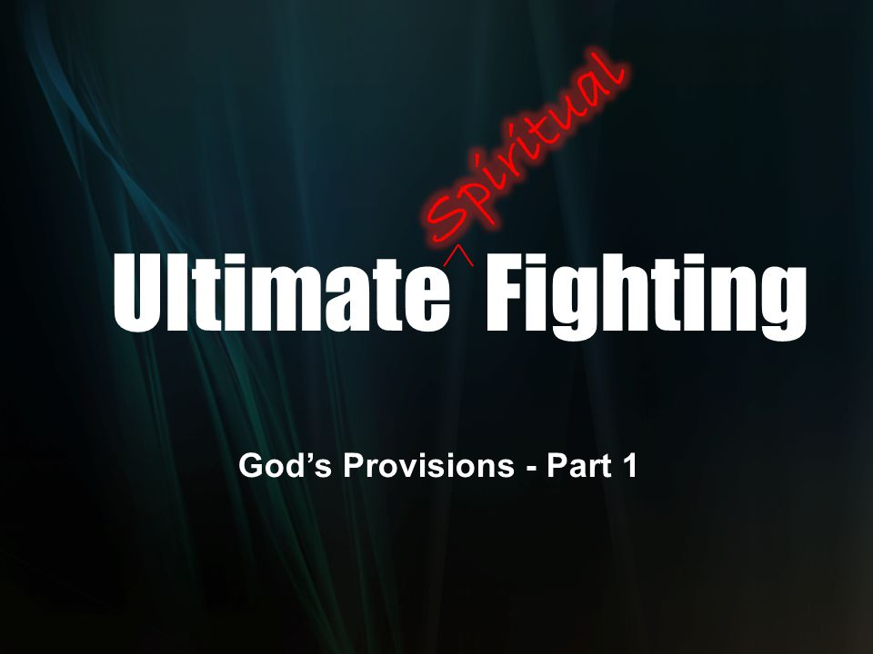 Ultimate Fighting God's Provisions - Part 1