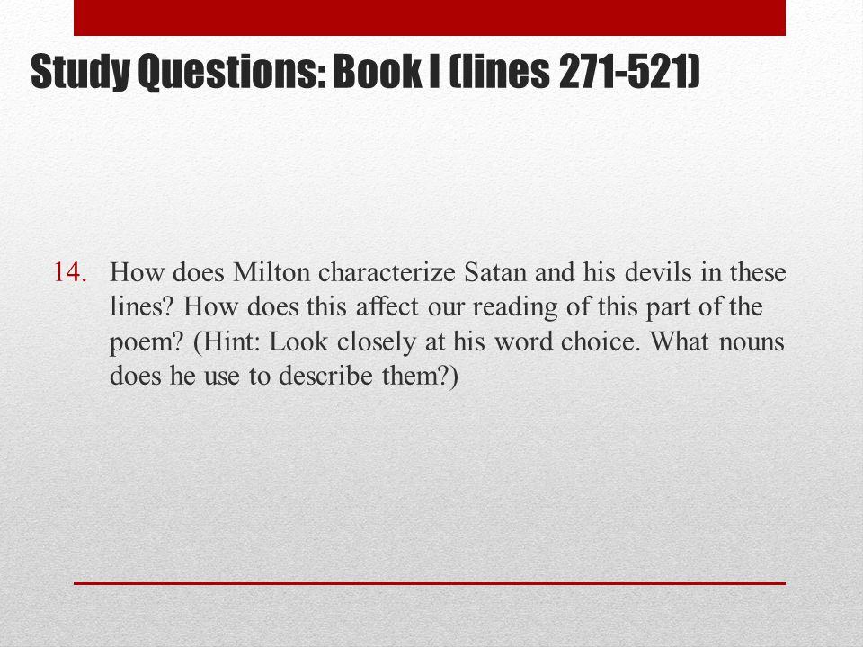 Study Questions: Book I (lines 271-521) 14.How does Milton characterize Satan and his devils in these lines.