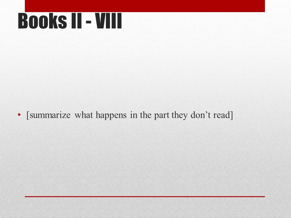 Books II - VIII [summarize what happens in the part they don't read]