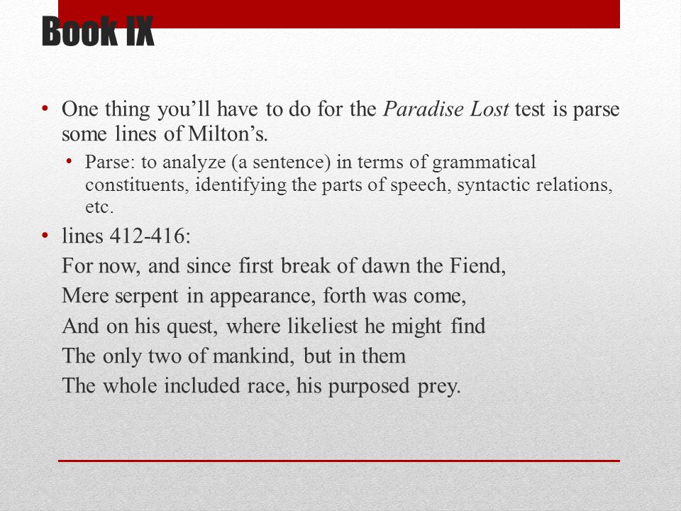 Book IX One thing you'll have to do for the Paradise Lost test is parse some lines of Milton's.