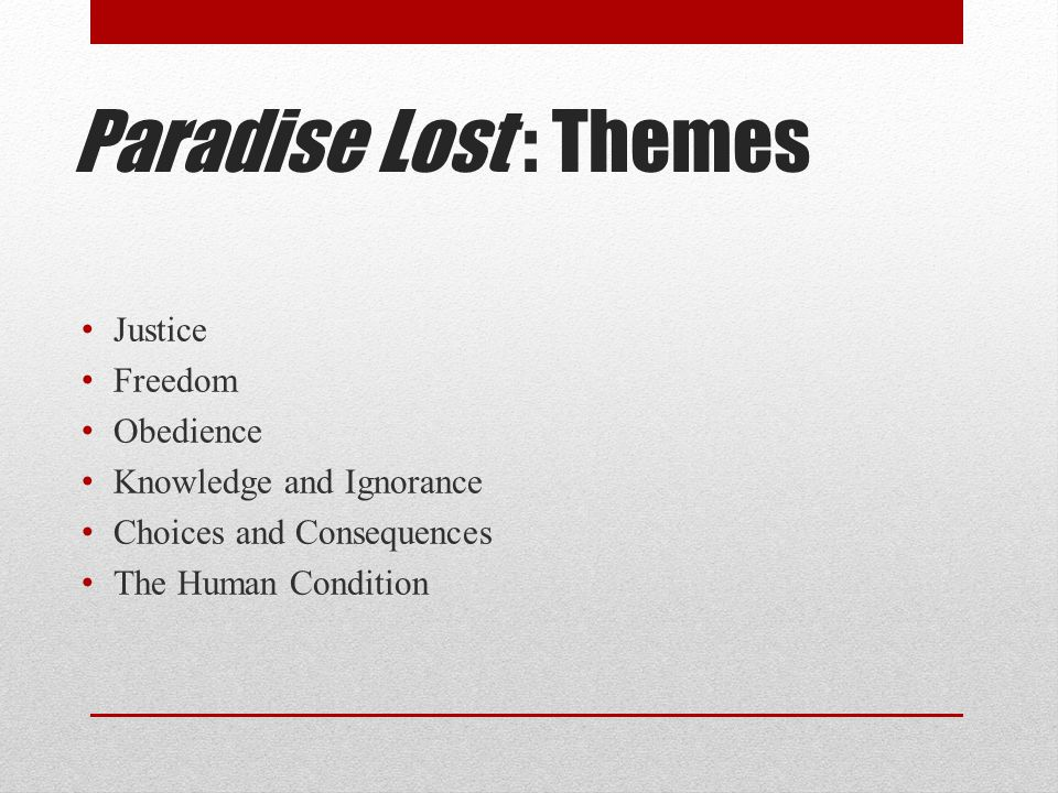 Paradise Lost : Themes Justice Freedom Obedience Knowledge and Ignorance Choices and Consequences The Human Condition