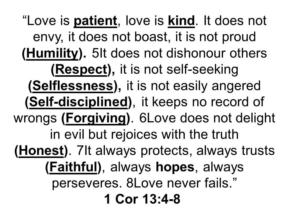 Love is patient, love is kind. It does not envy, it does not boast, it is not proud (Humility).