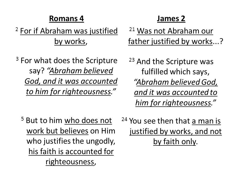 Romans 4 2 For if Abraham was justified by works, 3 For what does the Scripture say.