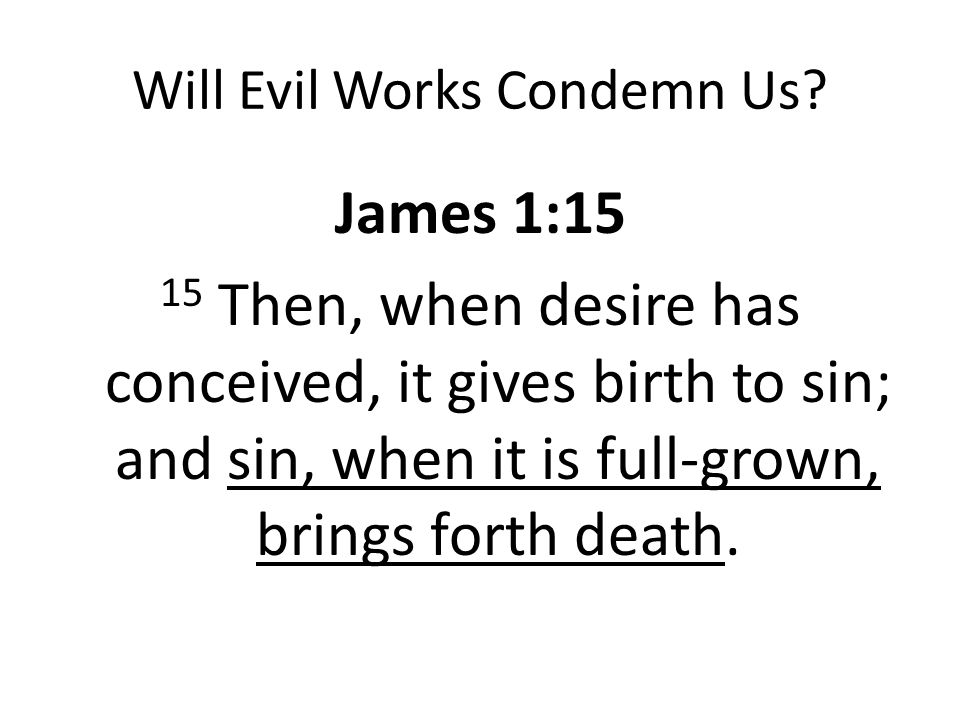 Will Evil Works Condemn Us.