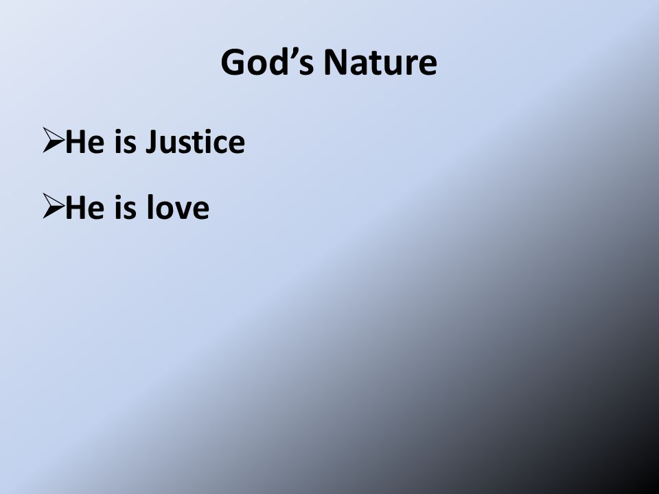 God's Nature  He is Justice  He is love