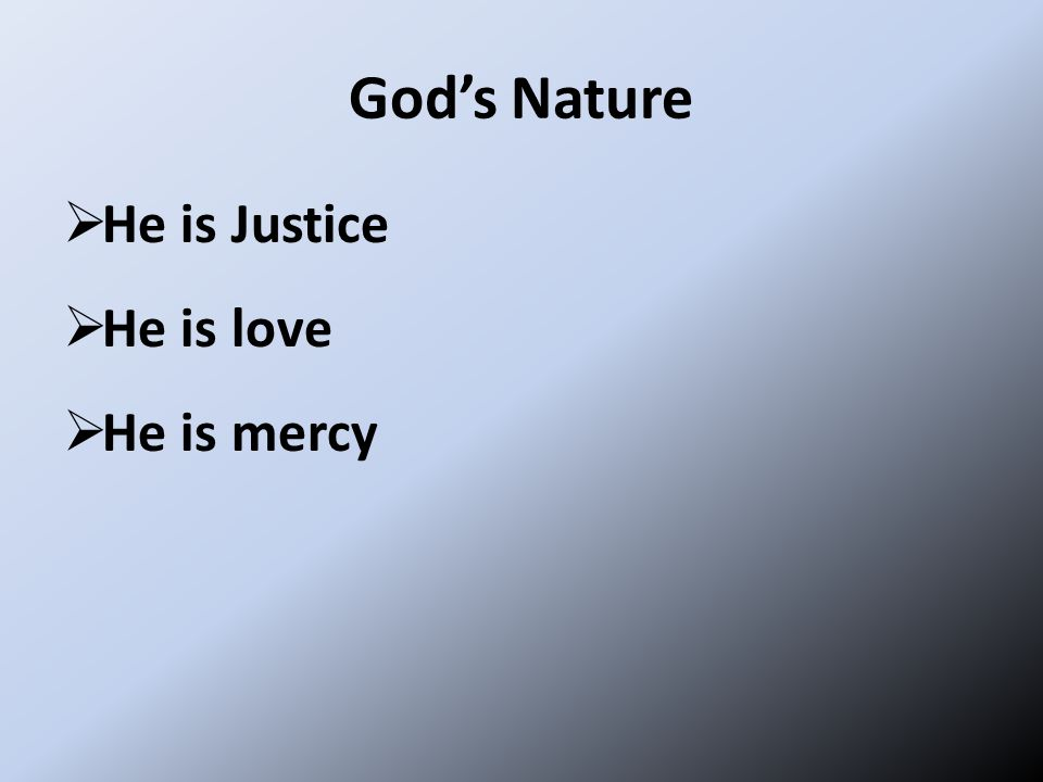 God's Nature  He is Justice  He is love  He is mercy