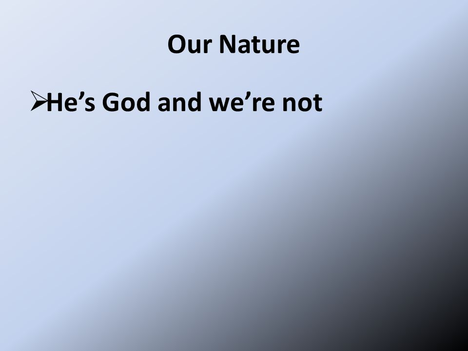 Our Nature  He's God and we're not